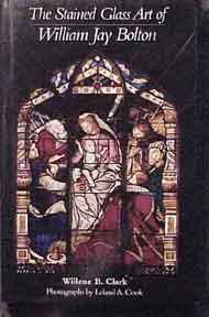 The Stained Glass Art of William Jay Bolton. Willene B. Clark.