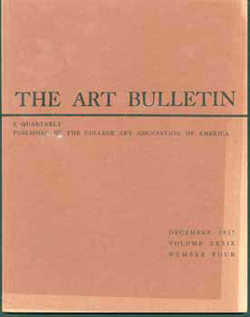 The Art Bulletin, Volume XXXIX, Numbers Two and Four. June and September 1957. James S. Ackerman,...