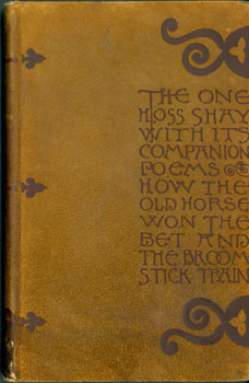 The One Hoss Shay. With its Companion Poems How The Old Horse Won The Bet & The Broomstick Train....