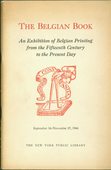 The Belgian Book: an exhibition of Belgian printing from the fifteenth century to the present...