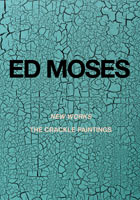 Ed Moses: New Works. The Crackle Paintings. Ed Moses, Patrick Painter, Frances Colpitt, CA Santa...