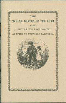 The Twelve Months Of The Year; With A Picture for Each Month. Adapted to Northern Latitudes....
