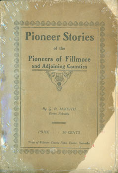 Pioneer Stories of the Pioneers of Fillmore and Adjoining Counties. First Edition. G. R. McKeith