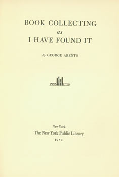 Book Collecting As I Have Found It. Original Second Printing. New York Public Library, George Arents
