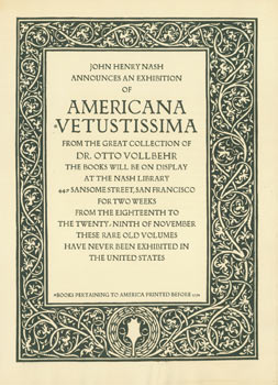 John Henry Nash announces an exhibiton of Americana Vetustissima from the great collection of Dr....