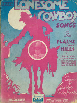 Lonesome Cowboy Songs Of the Plains and Hills. With Chord Accompaniments for Ukulele, Tenor Banjo...