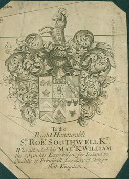 To The Right Honorable Sir Robert Southwell, Knight. Who Attended his Maj[es]ty K[ing] William...
