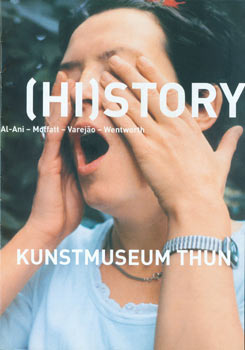Hi]story. Exhibition October 2 - December 4, 2005. Kunstmuseum Thun, Switzerland Thun