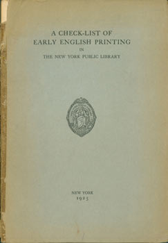 A Check-List Of Early English Printing In The New York Public Library. New York Public Library