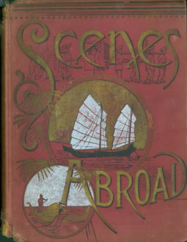 Scenes Abroad, Or, Gems of Travel for the Home Circle. (Salesman's Dummy; Samples From Many...