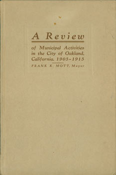 A Review of Municipal Activities in the City of Oakland, California, 1905 - 1915. California City...