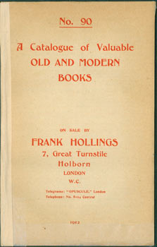 A Catalogue of Valuable Old and Modern Books. No. 90. Frank Hollings, Holborn 7 Great Turnstile,...