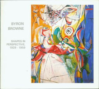 Byron Browne: Shapes In Perspective, 1929 - 1959, March 3 - April 14, 1984. Gallery...