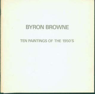 Byron Browne: Ten Paintings of the 1950's, April 22 - May 24, 1986. Gallery Schlesinger-Boisante...