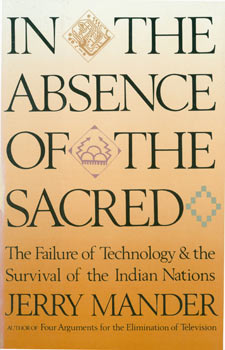 In The Absence Of The Sacred. The Failure of Technology & the Survival of the Indian Nations....