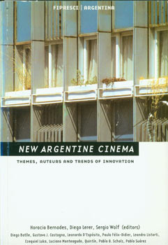 New Argentine Cinema: Themes, Auteurs and Trends of Innovation. Horacio Bernades, Sergio Wolf,...