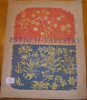 Masterpieces Of French Tapestry. An Exhibition Held at the Victoria and Albert Museum, March 29...