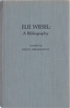 Elie Wiesel: A Bibliography. (Scarecrow Author Bibliographies, no. 22). Molly Abramowitz