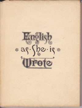 English As She Is Wrote. English As She Is Wrote, Showing the Curious Ways in which the English...