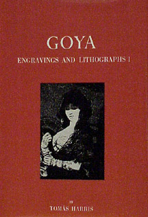 Goya: Engravings and Lithographs. Complete Illustrated Catalogue. Tomás Harris.